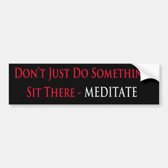 Apenas no haga algo, se sientan allí - Meditate Pegatina Para Coche