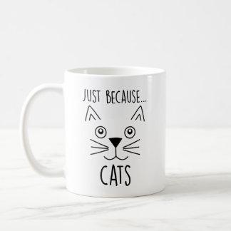 Apenas porque taza linda de los gatos