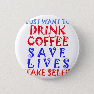 Apenas quiero beber el café chapa redonda de 5 cm