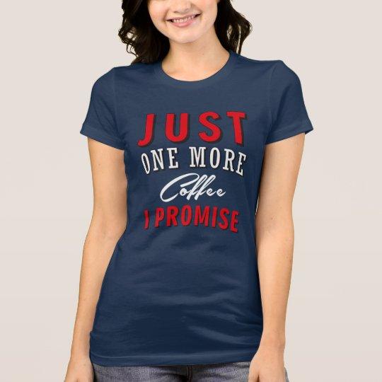 Apenas un más café - camisetas del amante del café