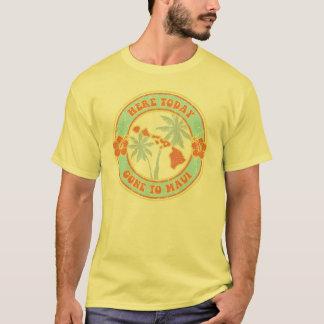 Aquí hoy - ido a la camiseta de Maui