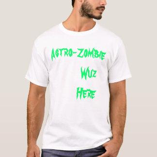 Astro-Zombi         Wuz        aquí Camiseta