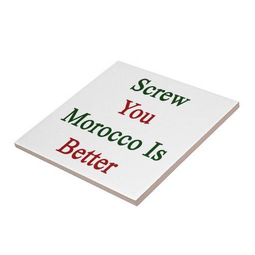 Atorníllele que Marruecos es mejor Teja