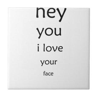 Azulejo De Cerámica ey usted amor de i su cara