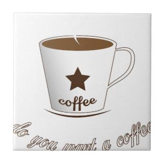 Azulejo De Cerámica Usted quiere un café