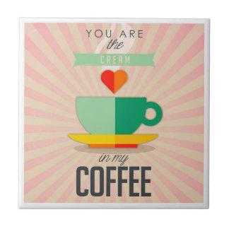 Azulejo Usted es la crema en mi café