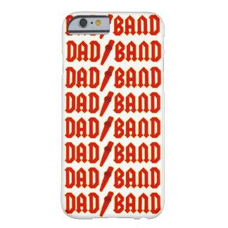 Banda del papá - caso del iPhone 6 Funda Para iPhone 6 Barely There