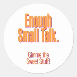 Bastante pequeña charla - gimme la materia dulce pegatinas redondas