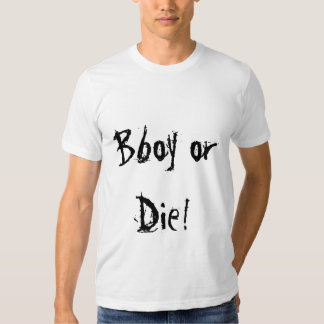 ¡Bboy o muere! Camiseta