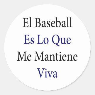 Béisbol Es Lo Que del EL yo Mantiene Viva Pegatina Redonda