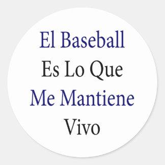 Béisbol Es Lo Que del EL yo Mantiene Vivo Pegatina Redonda