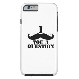 Bigote del negro I usted una pregunta Funda Para iPhone 6 Tough