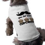 Bigote I usted para algunas magdalenas Camisetas De Perro