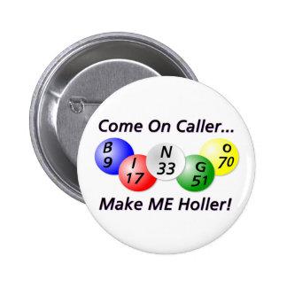 ¡Bingo! ¡Venido en visitante, haga que Holler! Chapa Redonda 5 Cm
