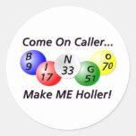 ¡Bingo! ¡Venido en visitante, haga que Holler! Pegatina Redonda