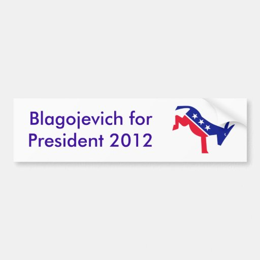 Blagojevich para el presidente 2012 pegatina de parachoque