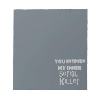Bloc De Notas Usted inspira a mi asesino en serie interno