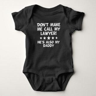 Body Para Bebé No haga que llama a mi abogado también mi papá