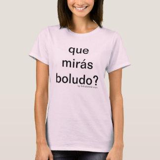 ¿Boludo de los miras de Que? para las mujeres Camiseta