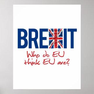 BREXIT - Quién hacen la UE piense que es la UE - - Póster
