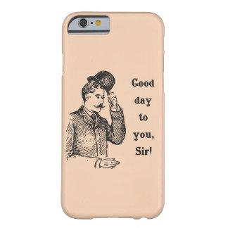 """""""Buen día a usted, sir!"""" caja del teléfono del Funda Para iPhone 6 Barely There"""