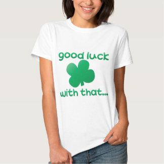 Buena suerte con eso… camiseta
