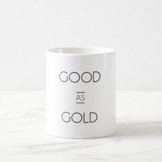 """Bueno como taza de oro"""