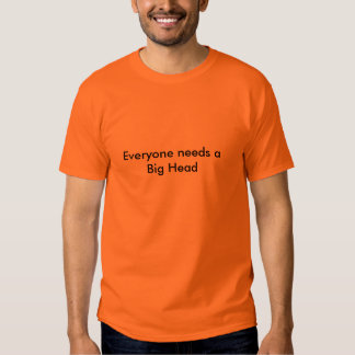 Cada uno necesita una cabeza grande camisas