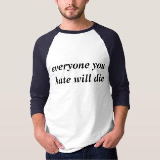 cada uno que usted odia morirá camisa