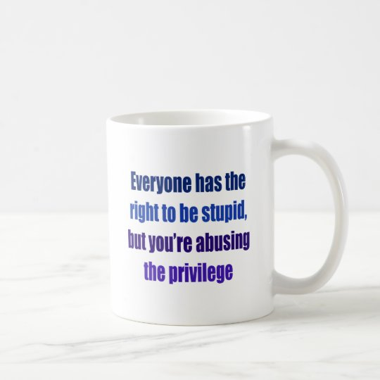 Cada uno tiene la derecha de ser estúpido taza de café