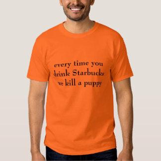 cada vez que usted bebe la matanza de Starbuckswe Camisetas