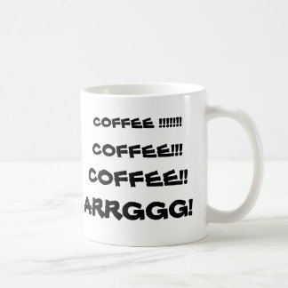 ¡CAFÉ!!!!!!! ¡, CAFÉ!! ¡, CAFÉ!!! ¡, ARRGGG! TAZA DE CAFÉ