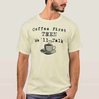 Café primero ENTONCES que hablaremos Camiseta