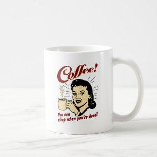 ¡Café! ¡Usted puede dormir cuando usted es muerto! Taza
