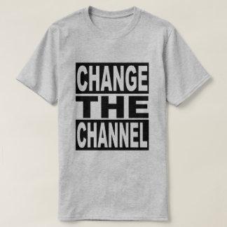 Cambie el canal camiseta