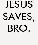 """Camisa """"Jesus saves, bro."""""""
