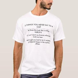 Camiseta 3 COSAS que USTED NUNCA DICE A UN POLI, #1 hacen