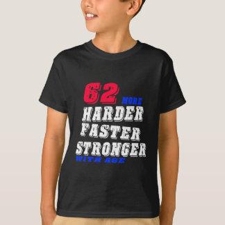 Camiseta 62 más fuertes más rápidos más duros con edad