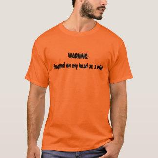 Camiseta ADVERTENCIA: caído en mi cabeza como niño