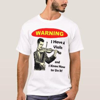 Camiseta Advertencia: Tengo un violín y sé utilizarlo