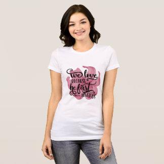 Camiseta Amamos porque él primero nos amó. 1JOHN4: 19