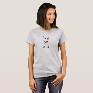 Camiseta Apenas sea el que usted intenta ser no es que
