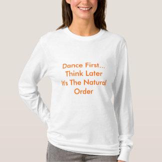 Camiseta Baile primero… Piense la orden natural de LaterIt