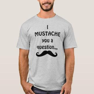 Camiseta Bigote I usted una pregunta…