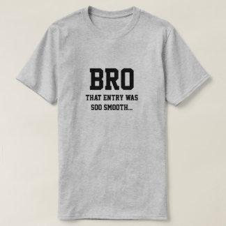 Camiseta Bro que la entrada era soo liso