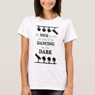 Camiseta Camisa: Sea Niza o usted bailará en la oscuridad