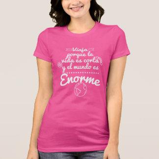 Camiseta Camiseta, Viaja la vida es corta y el mundo enorme
