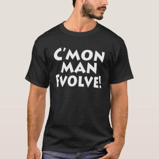 Camiseta ¡C'mon el hombre se desarrolla! ¡El mundo es!