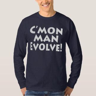Camiseta ¡C'mon el hombre se desarrolla!  el mundo es