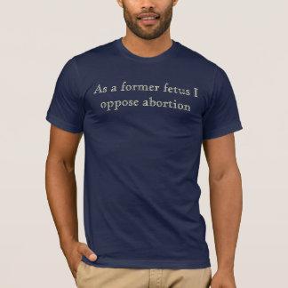 Camiseta Como un feto anterior yo se opone al aborto